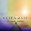 Ecclesiastes: Life Under the Sun