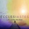 Ecclesiastes: Life Under the Sun