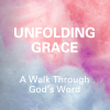 Unfolding Grace: A Walk Through God's Word