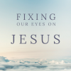 Hebrews - Fixing Our Eyes on Jesus